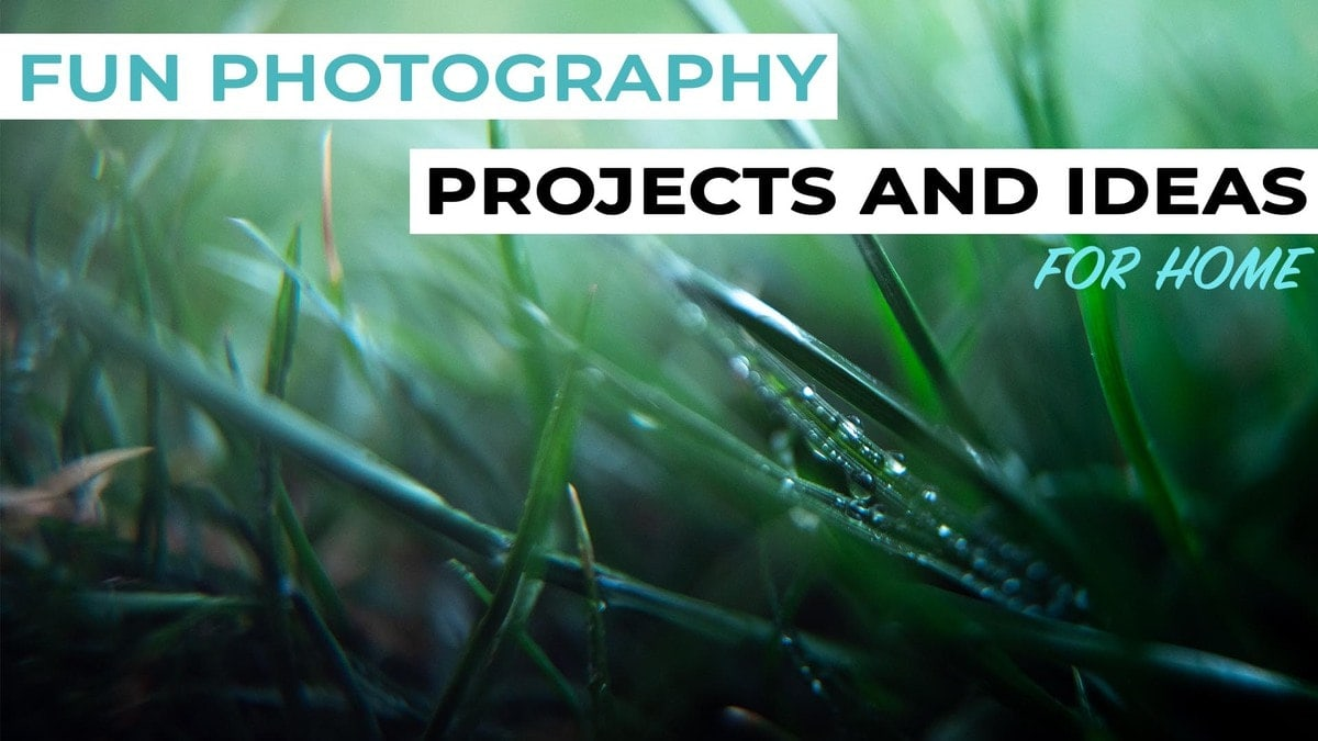 8 Fun Photography Projects And Ideas To Try At Home