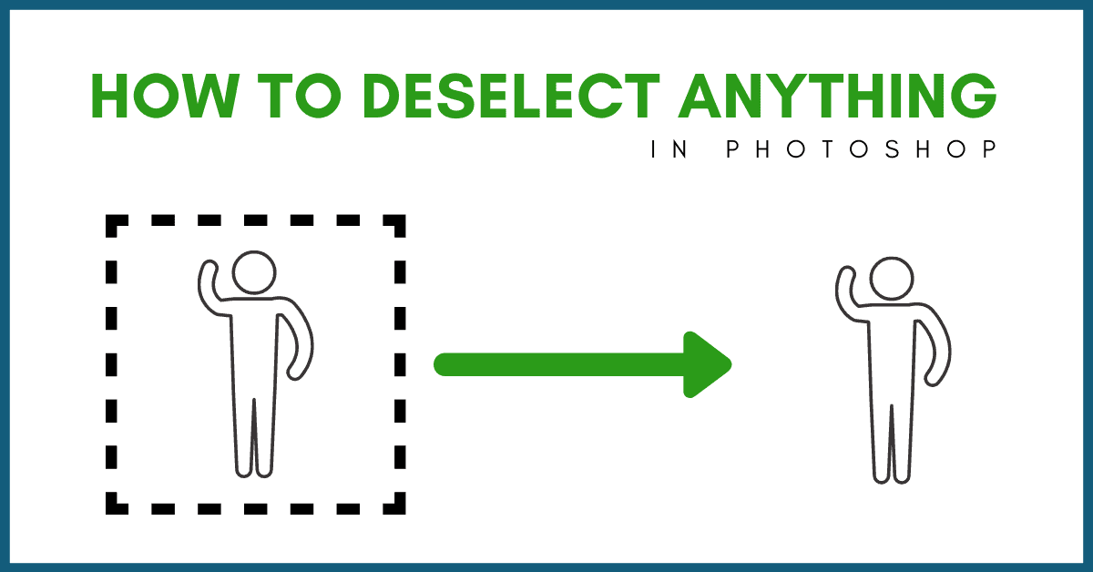 How To Deselect In Photoshop – The Fastest Ways