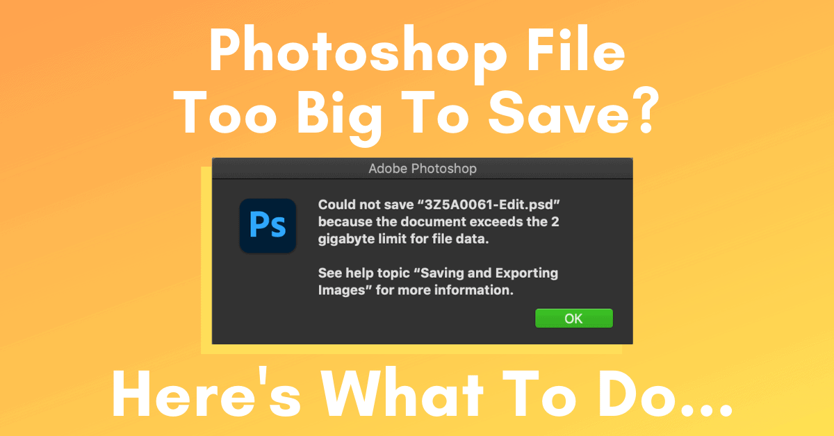 What To Do When A Photoshop File Is Too Big To Save