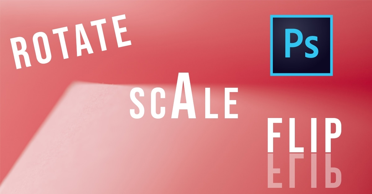 How To Rotate, Scale, And Flip Text In Photoshop