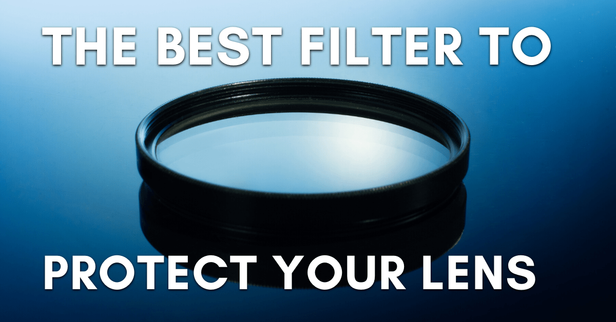 What's The Best Filter To Protect Your Camera Lens? – UV Filters Explained