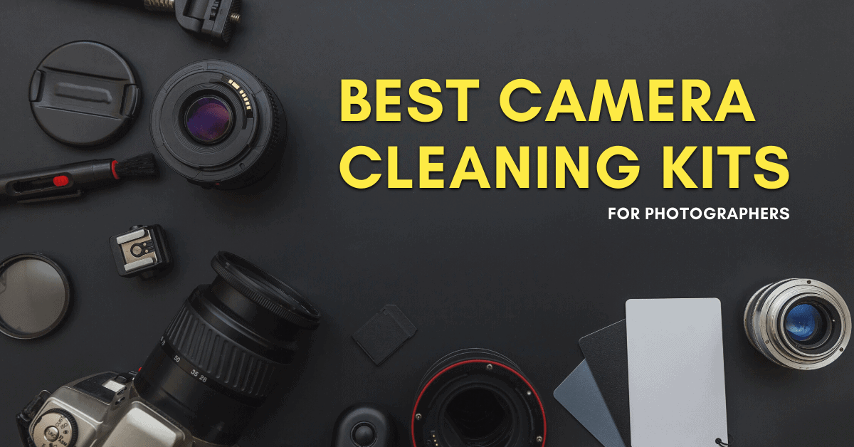 Best Camera Cleaning Kits For Your Lens And Sensor