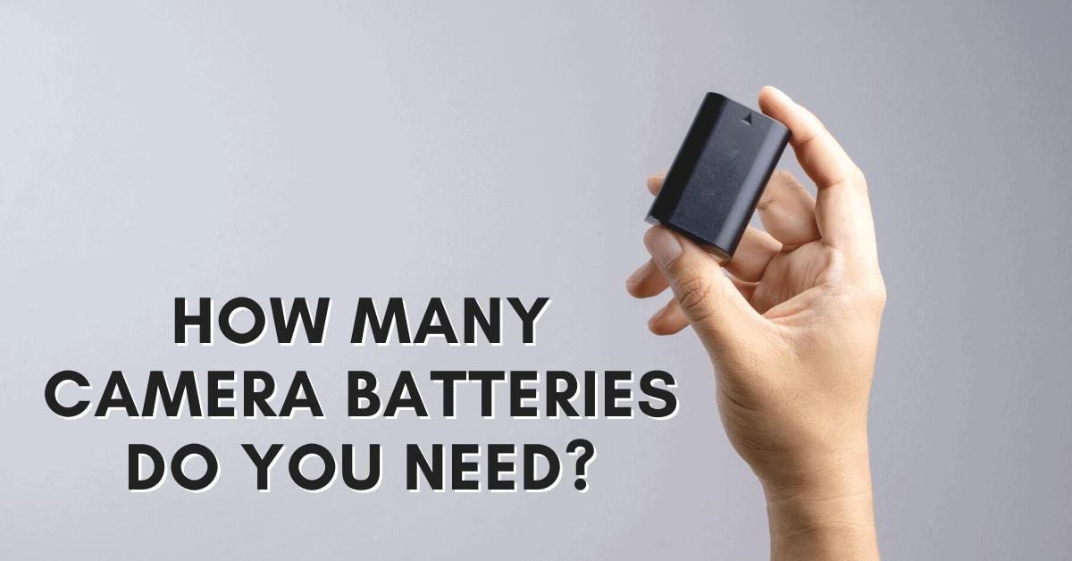 How Many Camera Batteries Do You Need?