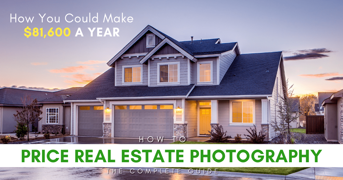 How To Price Real Estate Photography (10 Profitable Strategies)