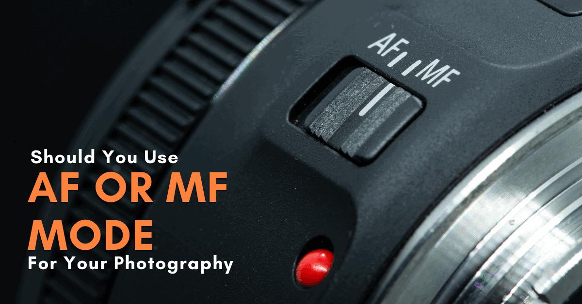 Should You Use AF Or MF? – Focus Modes Explained