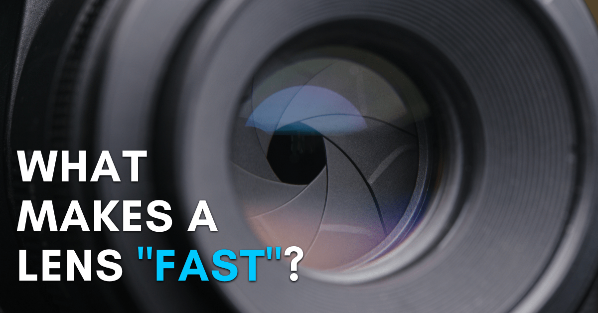 What Makes A Lens Fast?