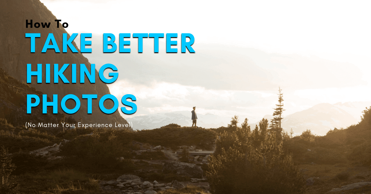 The Best Camera Settings For Hiking Photography