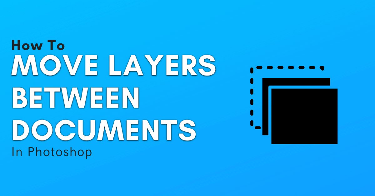 How To Move Images And Layers Between Photoshop Documents