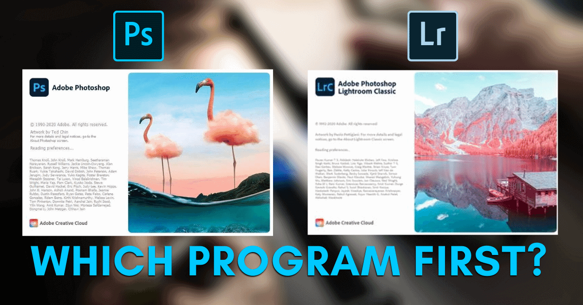 Should You Edit In Lightroom Or Photoshop First?
