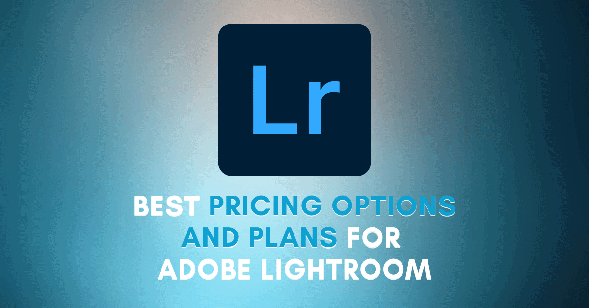 Is Lightroom Free? –  Plan Options & Pricing Guide For Adobe Lightroom