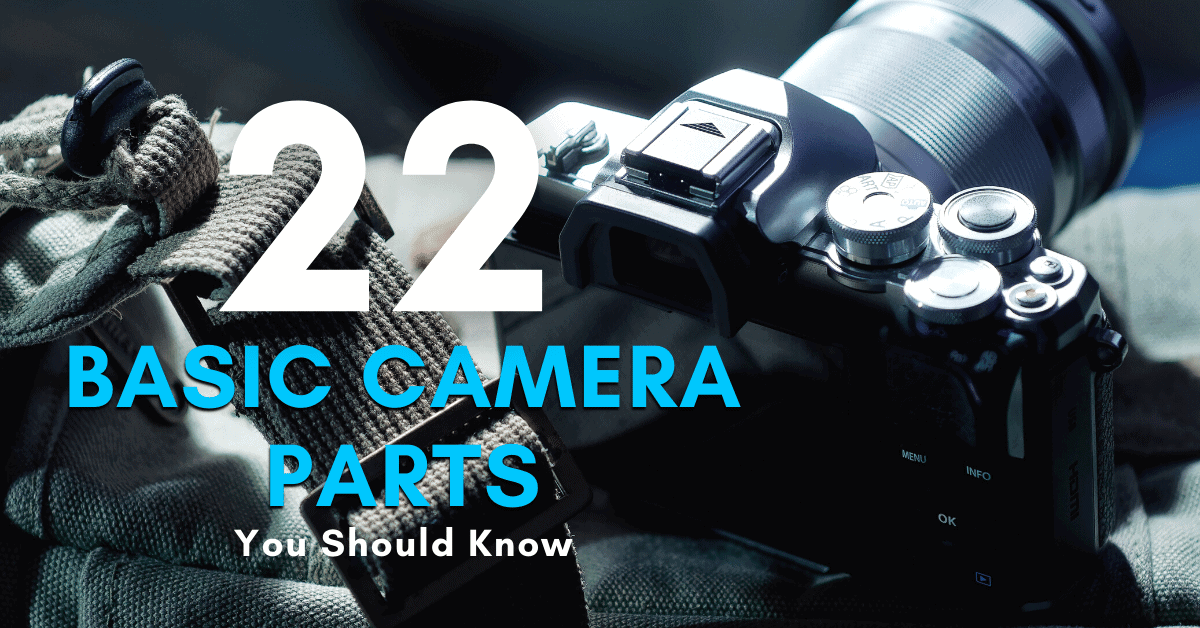 22 Basic Camera Parts You Should Know