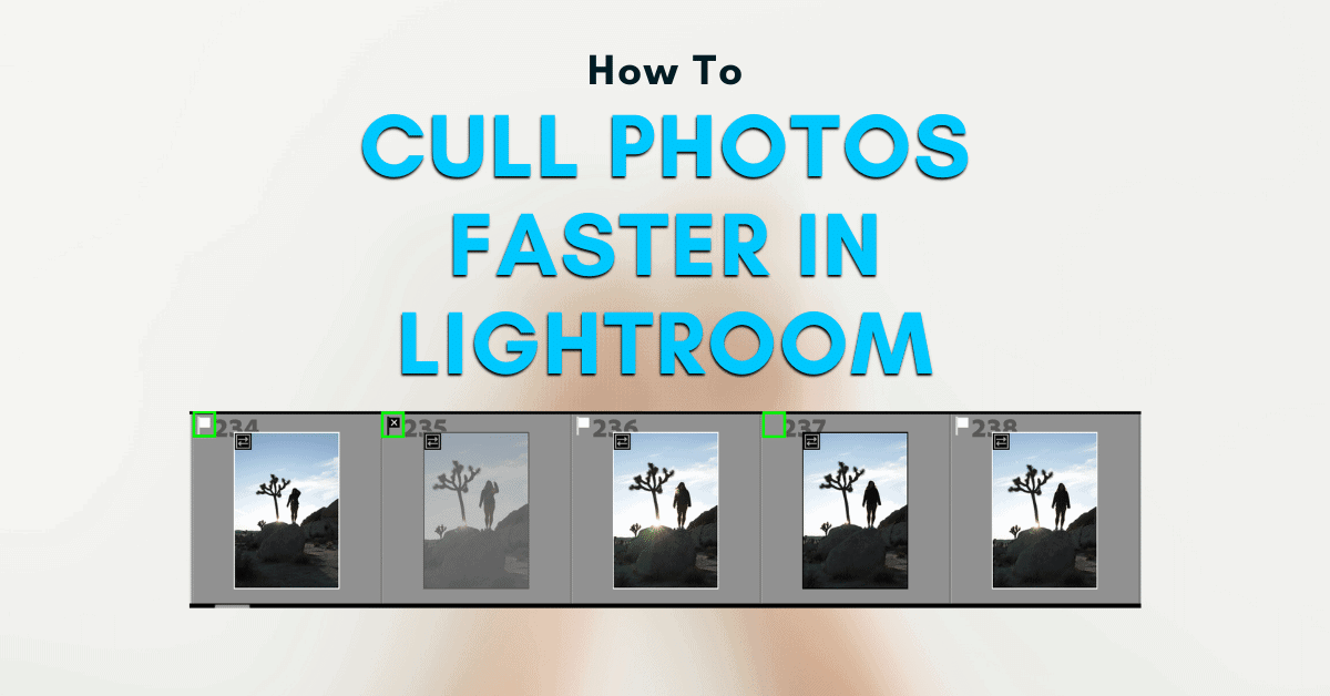 How To Quickly Cull Photos In Lightroom Like A Pro