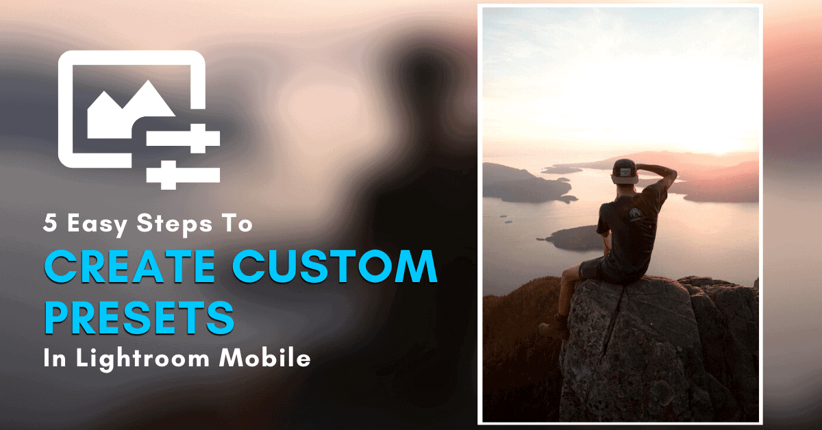 How To Create A Preset In Lightroom Mobile – Step By Step