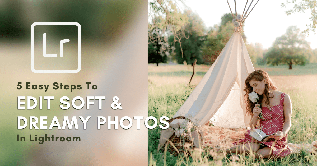 How To Make Photos Look Soft And Dreamy In Lightroom
