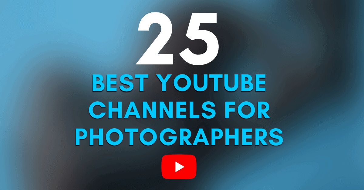 25 Youtube Channels To Help Improve Your Photography & Photo Editing