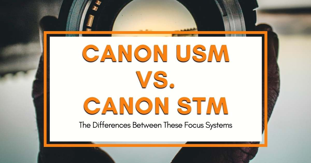 Canon STM Vs. USM – What's The Difference?