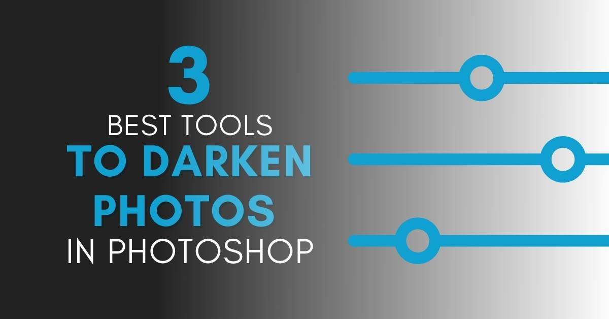 How To Darken Images And Layers In Photoshop (3 Easy Tools)