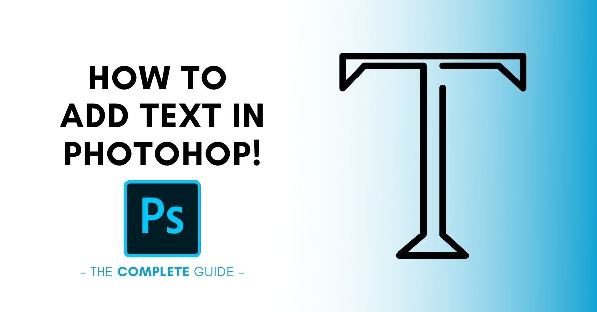 How To Add Text In Photoshop (Everything You Should Know)