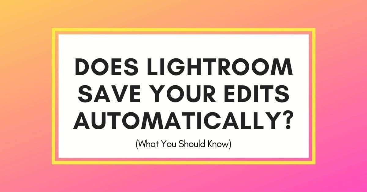 Where Does Lightroom Save Your Photos And Edits?