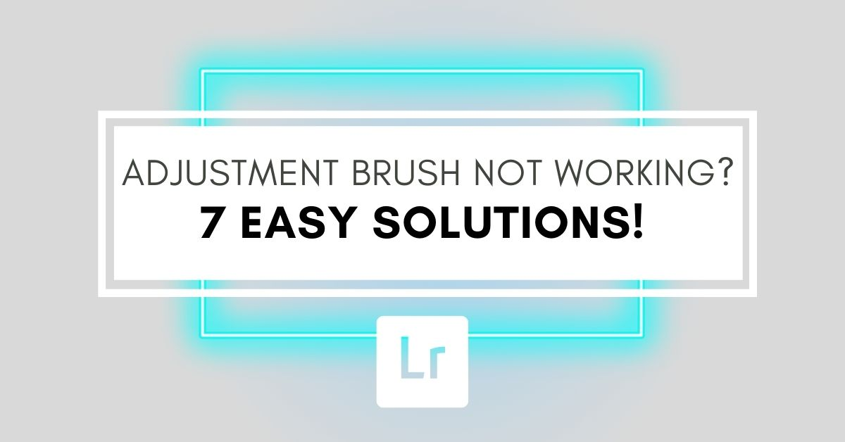 7 Easy Ways To Fix The Adjustment Brush In Lightroom