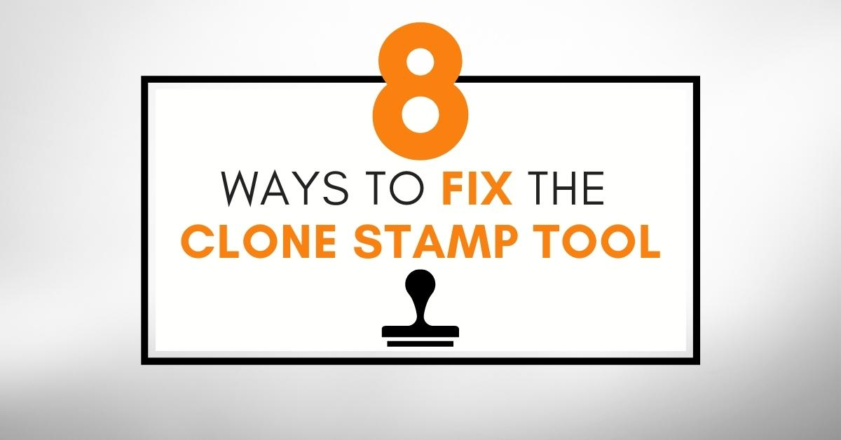 8 Ways To Fix The Clone Stamp Tool In Photoshop