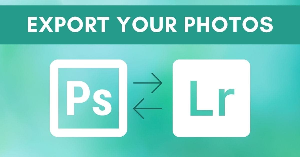 How To Export Images From Photoshop To Lightroom (And Back!)