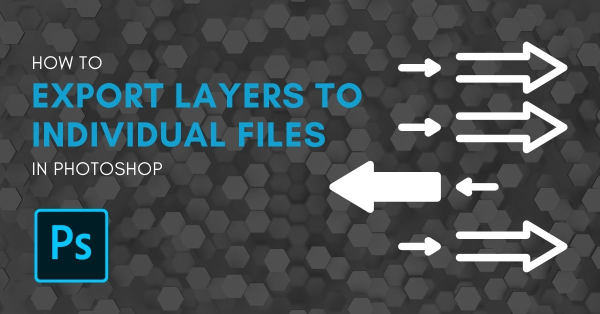How To Export Layers To Individual Files In Photoshop
