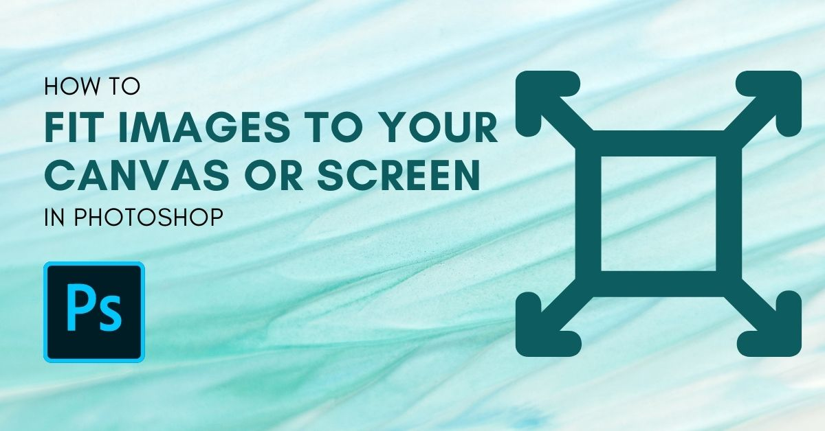 How To Fit An Image To Your Screen or Canvas In Photoshop