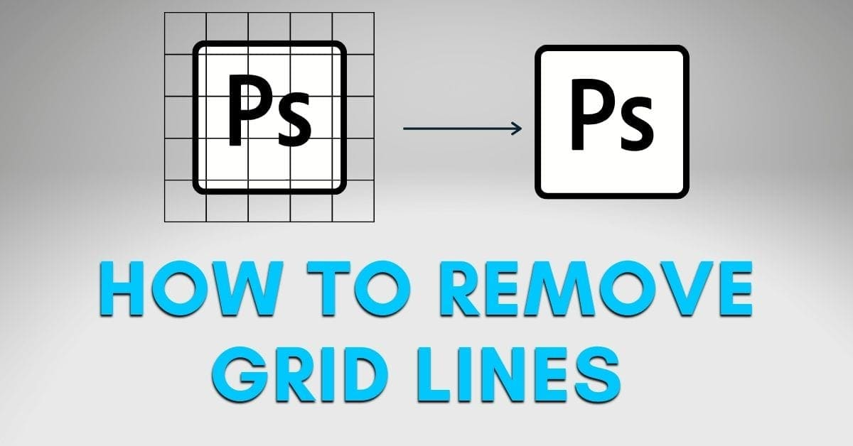 How To Remove Ruler, Guide, And Grid Lines In Photoshop
