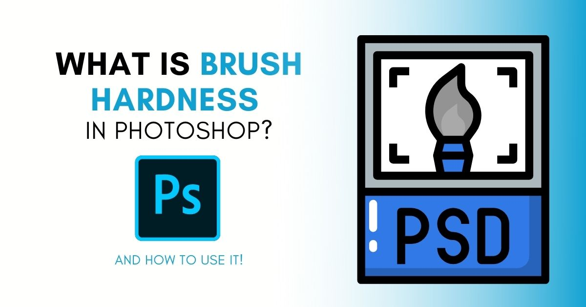 What Is Brush Hardness In Photoshop and How to Change It