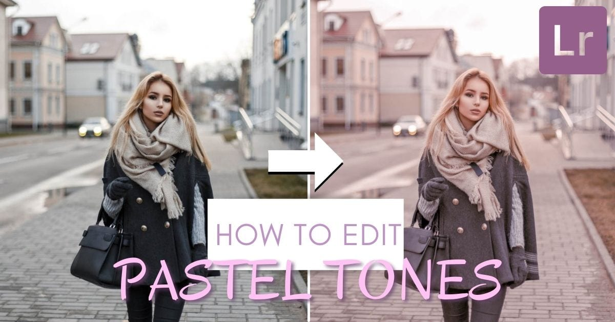 How To Create A Soft Pastel Look With Lightroom (So Easy!)