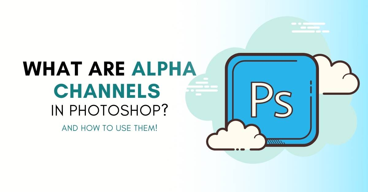 What Are Alpha Channels In Photoshop And How To Use Them