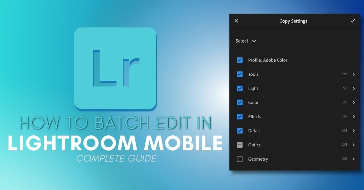 How To Batch Edit Photos In Lightroom Mobile