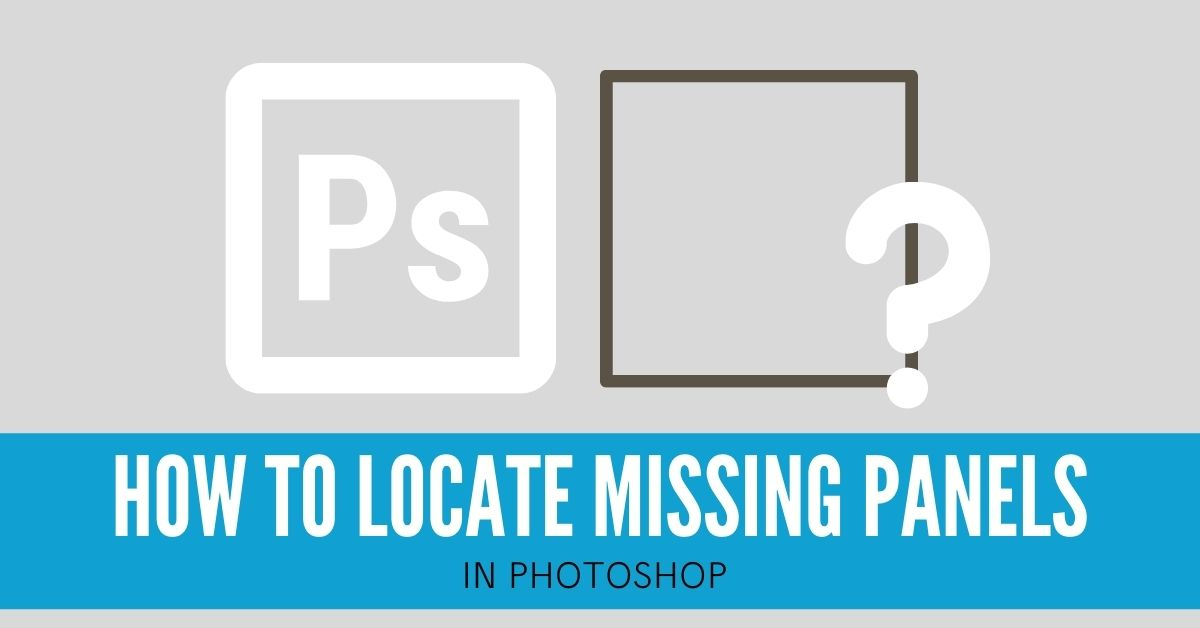 How To Locate A Missing Panel In Photoshop (Fast!)