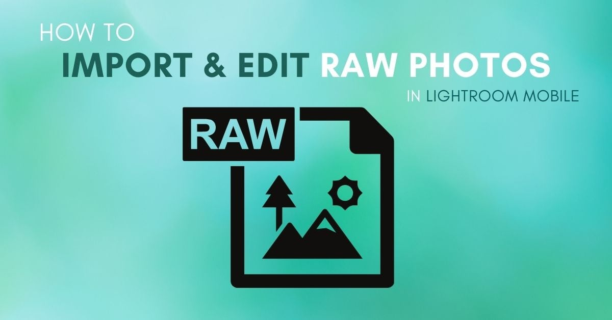 How To Import And Use RAW Files In Lightroom Mobile